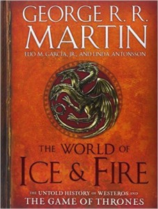 The World of Ice & Fire The Untold History of Westeros and the Game of Thrones (A Song of Ice and Fire)
