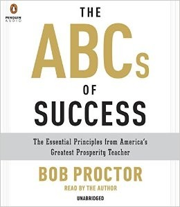 The ABCs of Success The Essential Principles from America's Greatest Prosperity Teacher