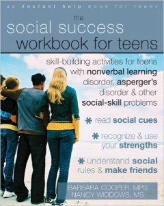 The Social Success Workbook for Teens Skill-Building Activities for Teens with Nonverbal Learning Disorder, Asperger's Disorder, and Other So